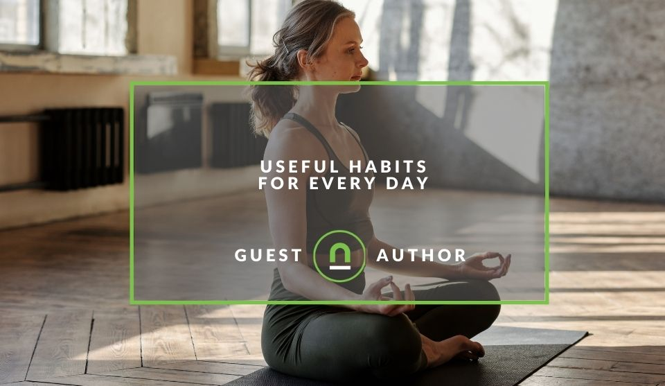 Habits that improve your daily life