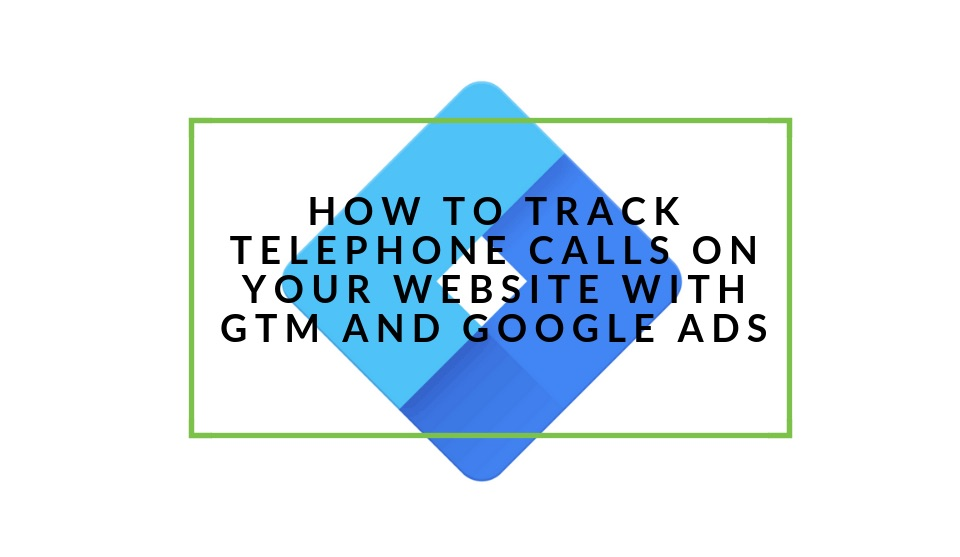 Track calls with GTM and Google Ads
