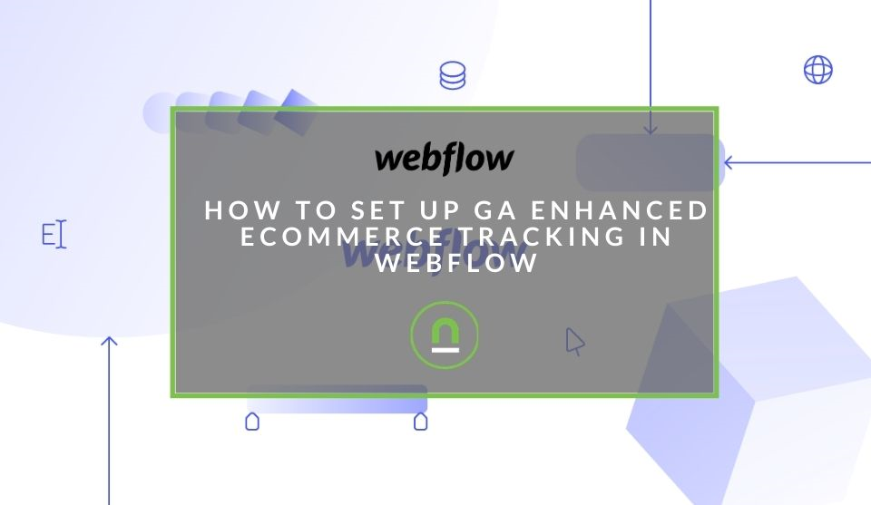 Setting up enhanced eCommerce tracking with webflow