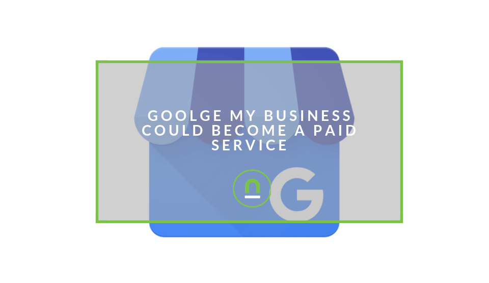 Google My Business Could Be Paywalled