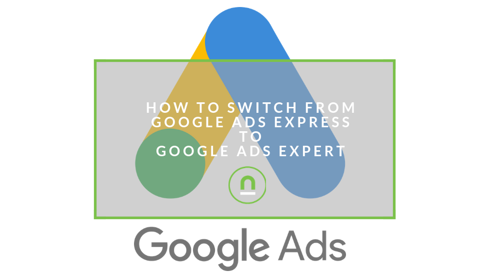 Change From Google Ads Express to Expert