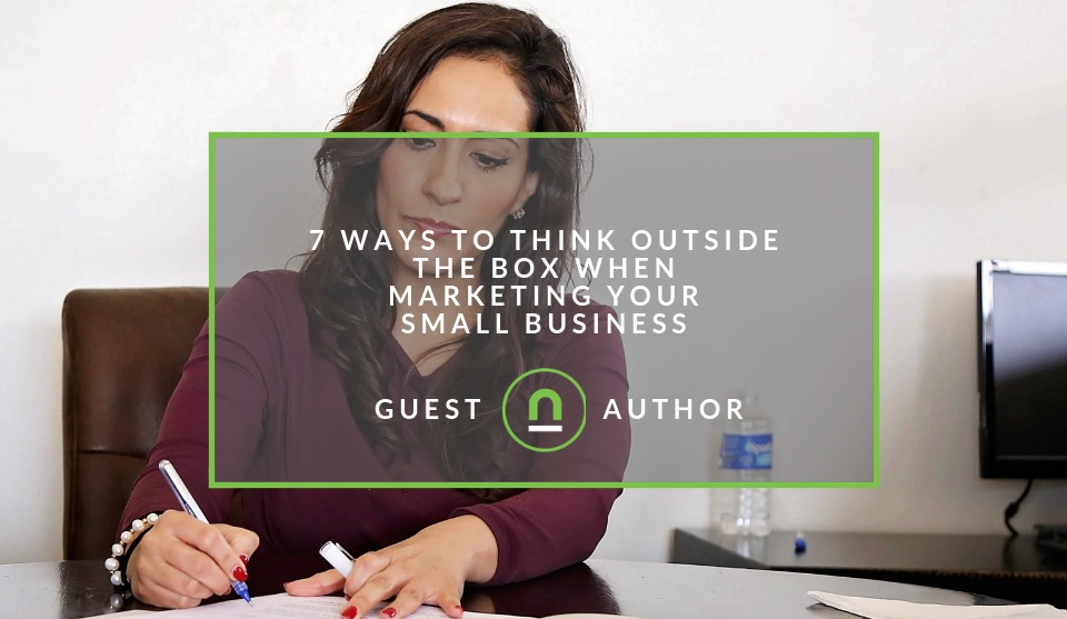 7 Ways to Think Outside the Box When Marketing Your Small Business