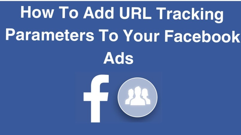 How to use dynamic URL tracking parameters on your facebook ads