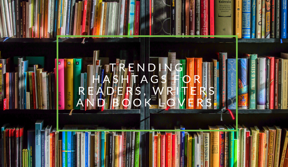 Trending hashtags for book lovers, writers and readers