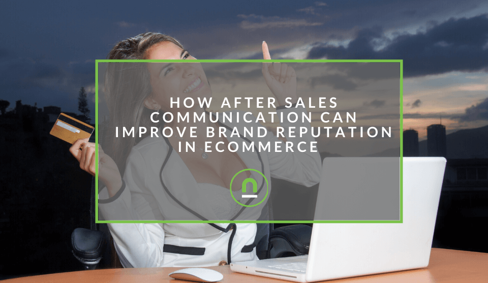 How After Sales Communication Can Improve Brand Reputation in eCommerce