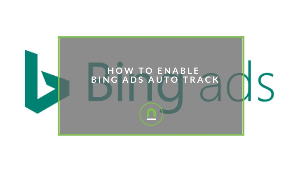 Enable autotrack on bing ads