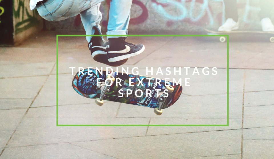 Trending hashtags for action, adventure and extreme sports