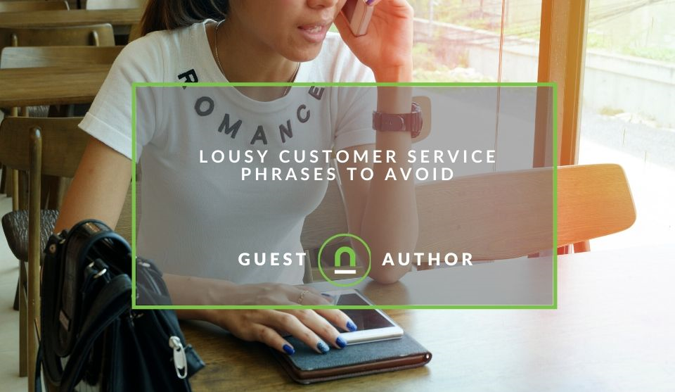 Why you should avoid these customer service phrases