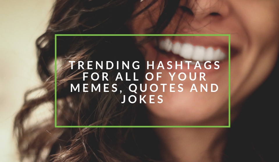 hashtags for memes, quotes and jokes