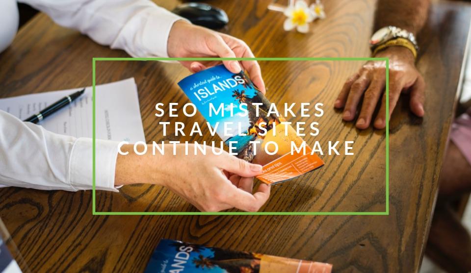SEO mistakes travel sites make
