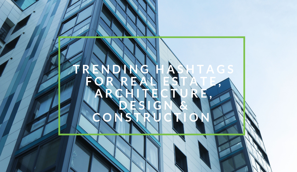 Trending Architecture, Real Estate and Building Hashtags