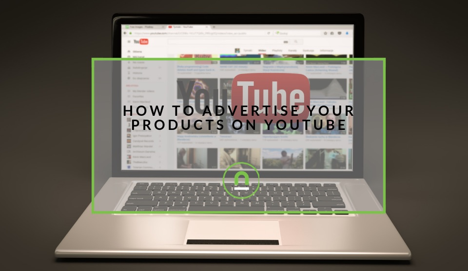 Advertising your products on YouTube