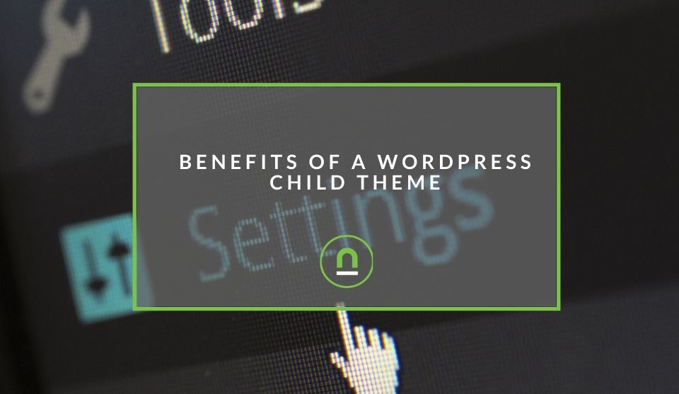 Benefits of using a child theme