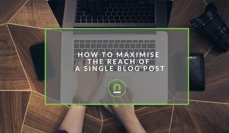 Maximising blog post reach