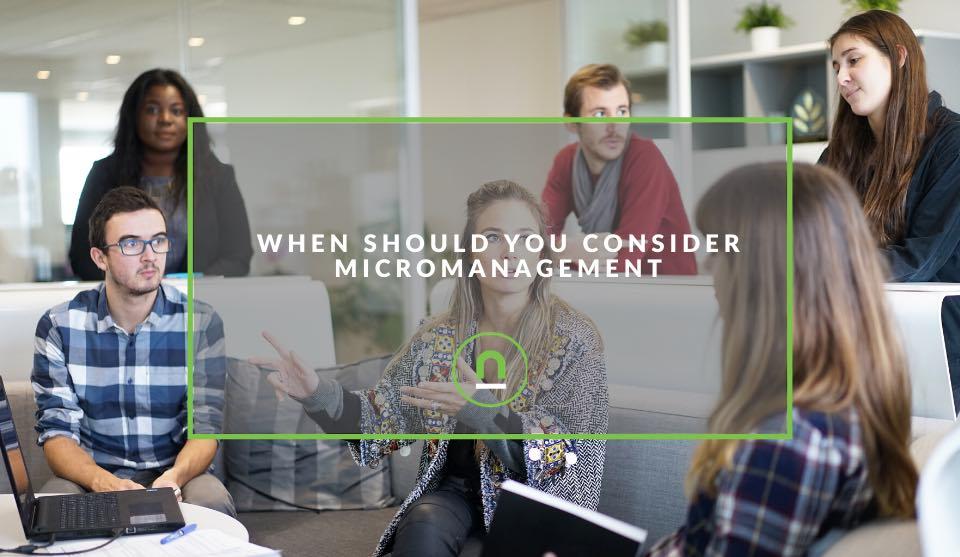 When should you deploy micromanagement techniques