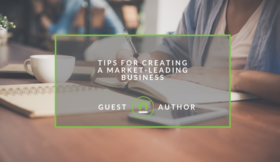 How to create a market leading business