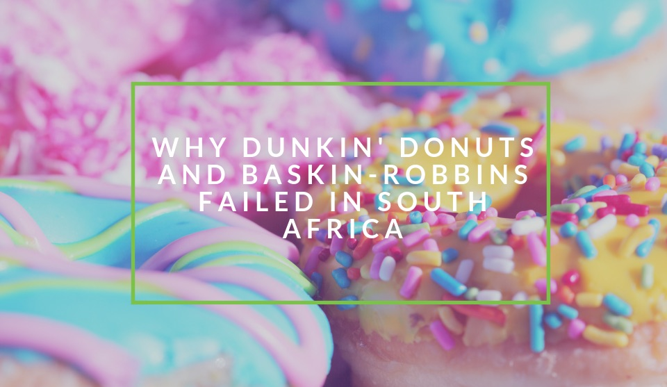 Why Dunkin Donuts & Baskin-Robbins Failed in South Africa