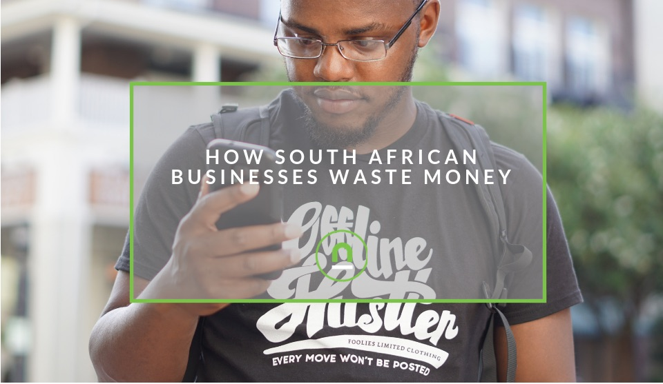 Why South African businesses waste money
