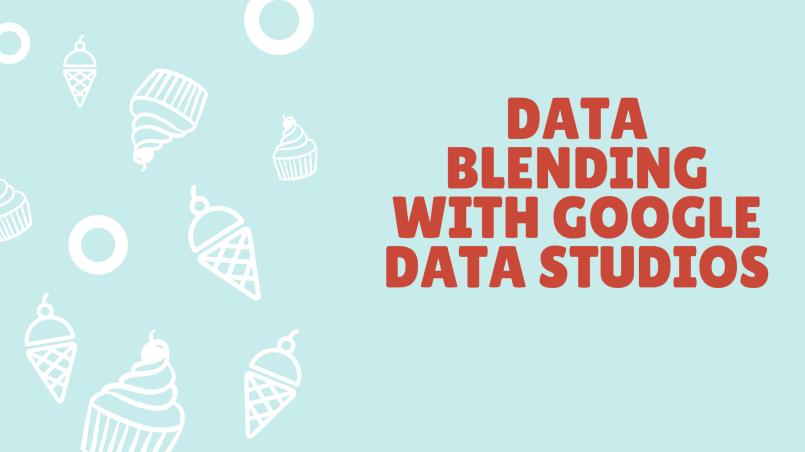 Data blending with Google data studios