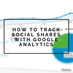 How to track social sharing in Google Analytics